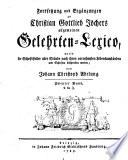 Fortsetzung und Ergänzungen zu Christian Gottlieb Jöchers allgemeinem Gelehrten-Lexico, worin die Schriftsteller aller Stände nach ihren vornehmsten Lebensumständen und Schriften beschrieben werden