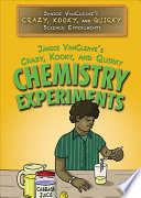 Janice VanCleave   s Crazy  Kooky  and Quirky Chemistry Experiments