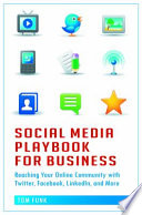 Social Media Playbook for Business  Reaching Your Online Community with Twitter  Facebook  LinkedIn  and More