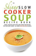 The Skinny Slow Cooker Soup Recipe Book