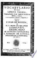 Vocabvlario De La Lengva Tagala  Trabaxado Por Varios Svgetos Doctos  y Graves  Y Vltimamente Anadido  Corregido  Y Coordinado