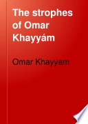 The Strophes of Omar Khayyám