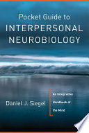 Pocket Guide To Interpersonal Neurobiology An Integrative Handbook Of The Mind Norton Series On Interpersonal Neurobiology