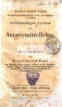 Friedrich Gotthilf Voigtels ... Vollstandiges System der Arzneymittellehre. Herausgegeben von D. Carl Gottlob Kuhn, ..