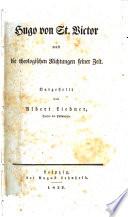 Hugo von St. Victor und die theologischen Richtungen seiner Zeit. Dargestellt von Albert Liebner