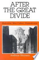 After the Great Divide Modernism, Mass Culture, Postmodernism
