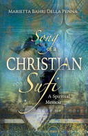 Song of a Christian Sufi  A Spiritual Memoir