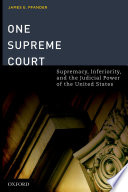 One Supreme Court  Supremacy  Inferiority  and the Judicial Department of the United States