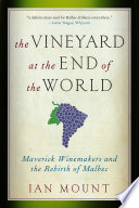 The Vineyard at the End of the World  Maverick Winemakers and the Rebirth of Malbec
