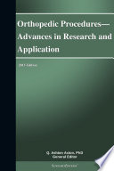 Orthopedic Procedures   Advances in Research and Application  2013 Edition