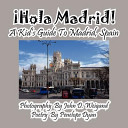 Hola Madrid! a Kid S Guide to Madrid, Spain