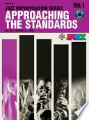 Approaching The Standards: Billie's Bounce ; On The Trail ; Cantaloupe Island ; The Preacher ; Summertime ; Satin Doll ; C Jam Blues ; I Got Rhythm : an innovative, user-friendly approach to jazz improvisation. designed...