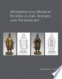 Metropolitan Museum Studies in Art, Science, and Technology;