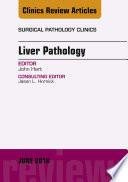Liver Pathology An Issue Of Surgical Pathology Clinics E Book