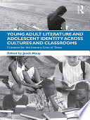 Young Adult Literature And Adolescent Identity Across Cultures And Classrooms