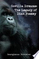 GORILLA DREAMS  The Legacy of Dian Fossey