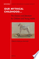 Our Mythical Childhood The Classics And Literature For Children And Young Adults book