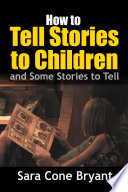 How to Tell Stories to Children   and Some Stories to Tell