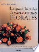 Le grand livre des compositions florales : les plus jolis bouquets décoratifs expliqués pas à pas