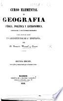 Curso elemental de Geografia f  sica  pol  tica y astron  mica  arreglado    los   ltimos programas para servir de testo en los institutos de 2a ense  anza     Segunda edicion