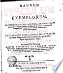 MAGNUM SPECULUM EXEMPLORUM, EX PLUSQUAM OCTOGINTA AUCTORIBUS, PIETATE, DOCTRINA, ET ANTIQUITATE venerandis, variisque Historiis, Tractatibus [Et] Libellis excerptum