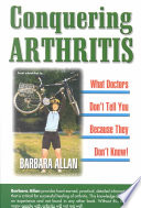 Conquering Arthritis, What Doctors Don't Tell You Because They Don't Know