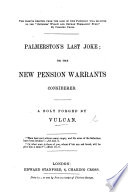 Palmerston s last joke  or the new pension warrants considered  A bolt forged by Vulcan