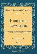 illustration Ecole de Cavalerie, Vol. 2: Contenant La Connoissance, l'Instruction, Et La Conservation Du Cheval (Classic Reprint)