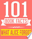 What Alice Forgot   101 Amazingly True Facts You Didn t Know