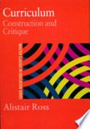 Curriculum : construction and critique