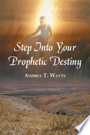 Step Into Your Prophetic Destiny Who God Took Through Prophetic Struggles Wilderness