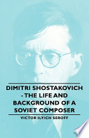 Dimitri Shostakovich   The Life and Background of a Soviet Composer