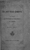 Die zwölf kleinen Propheten. Ein Wegweiser zum Verständniss des Prophetenwortes für die Gemeinde. Von Joseph Schlier