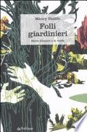 Folli giardinieri  Storie d amore e di verde