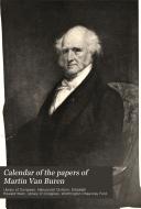 Calendar Of The Papers Of Martin Van Buren