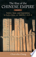The Rise of the Chinese Empire  Nation  state    imperialism in early China  ca  1600 B C  A D  8
