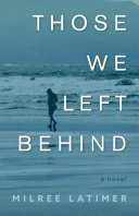 Those We Left Behind : we do to ourselves and those...