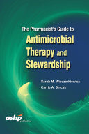 The Pharmacist s Guide to Antimicrobial Therapy and Stewardship
