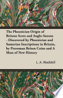 The Phoenician Origin of Britons Scots and Anglo Saxons   Discovered by Phoenician and Sumerian Inscriptions in Britain  by Preroman Briton Coins and
