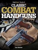 The Gun Digest Book of Classic Combat Handguns