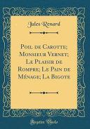 Poil de Carotte  Monsieur Vernet  Le Plaisir de Rompre  Le Pain de M  nage  La Bigote  Classic Reprint