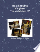 It S A Knowing It S Given The Collection I V book