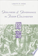 Godliness and Governance in Tudor Colchester