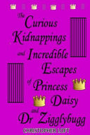 The Curious Kidnappings and Incredible Escapes of Princess Daisy and Dr Zigglybugg