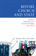 Before Church and State  A Study of Social Order in the Sacramental Kingdom of St  Louis IX