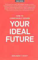 How to Consciously Design Your Ideal Future