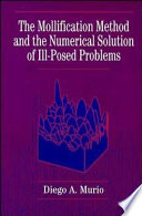 The Mollification Method And The Numerical Solution Of Ill Posed Problems book