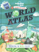 The Lonely Planet Kids Amazing World Atlas