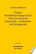Ratings - Bonitätsbeurteilungen durch Dritte im System des Finanzmarkt-, Gesellschafts- und Vertragsrechts