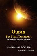 Quran   The Final Testament   Authorised English Version of the Original   Translated by Dr  Rashad Khalifa